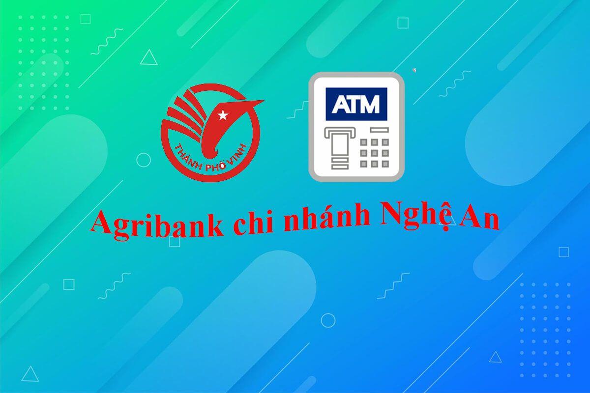 Tổng hợp Agribank chi nhánh Nghệ An (+máy ATM ở Vinh)