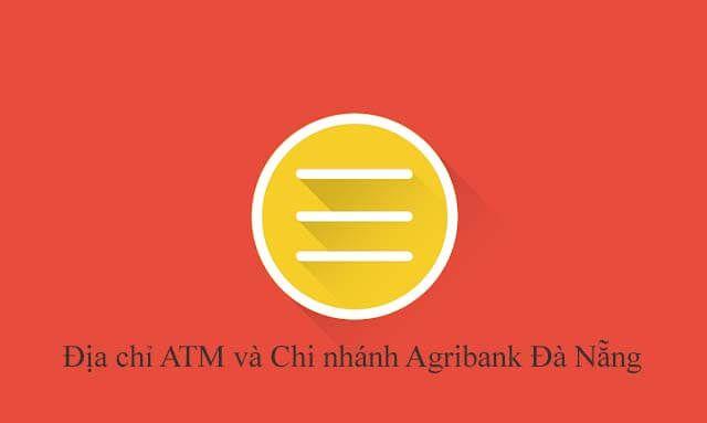 Địa chỉ ATM và Chi nhánh Agribank Đà Nẵng