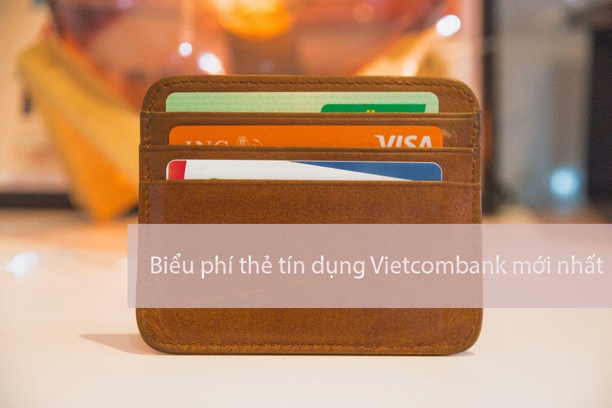 Biểu phí thẻ tín dụng Vietcombank mới nhất đang được áp dụng