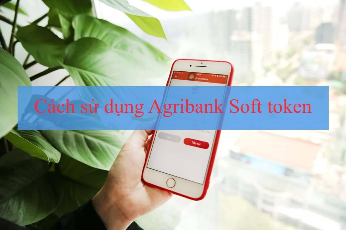 Cách sử dụng Agribank Soft Token APP