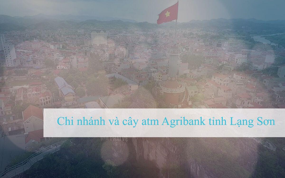 Chi nhánh và cây atm Agribank tỉnh Lạng Sơn