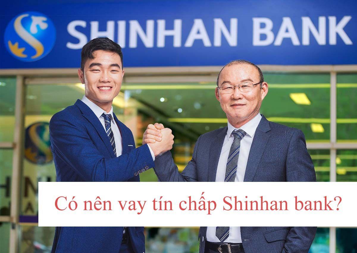 có nên vay tín chấp shinhan finance