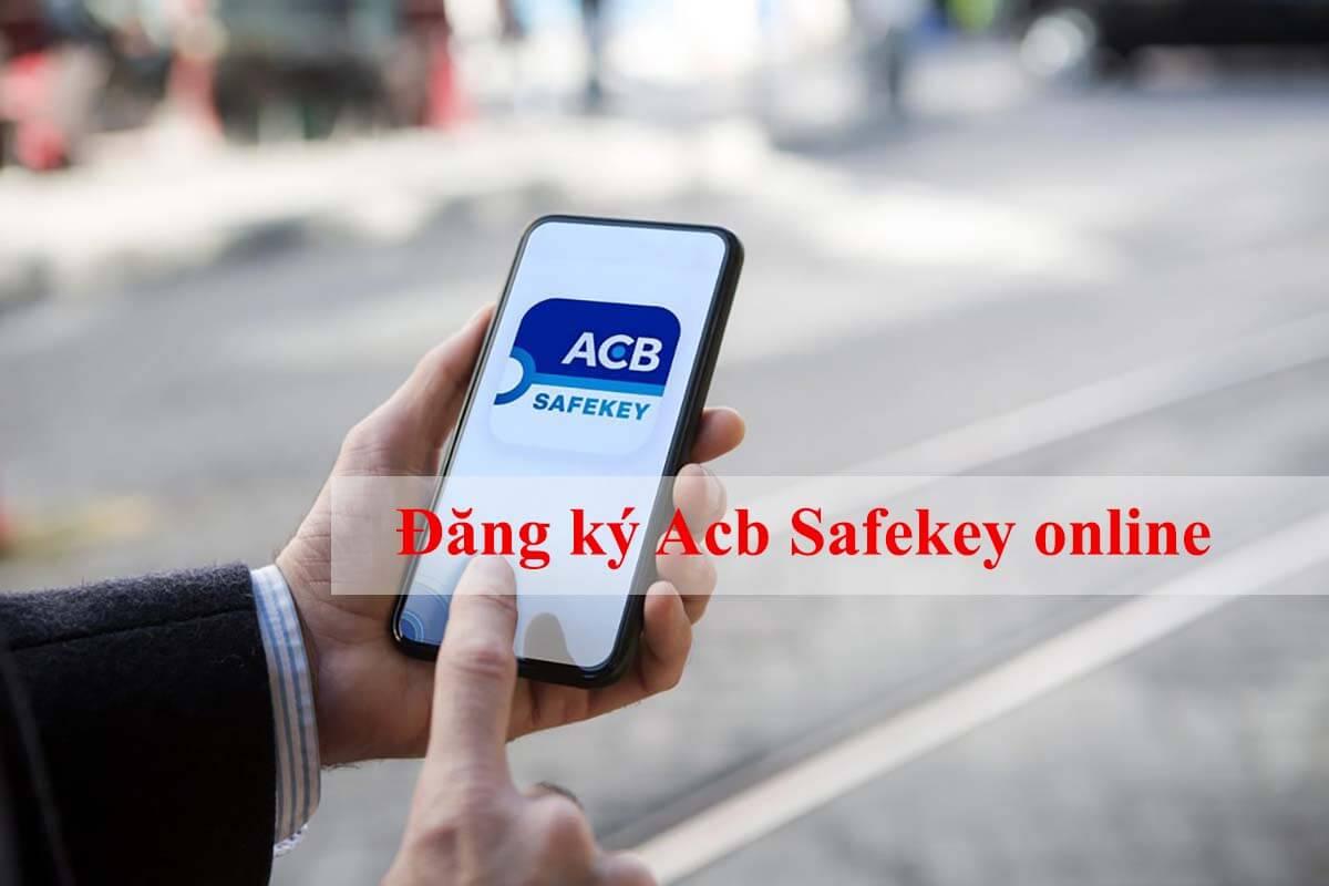 Cách đăng ký Acb Safekey online