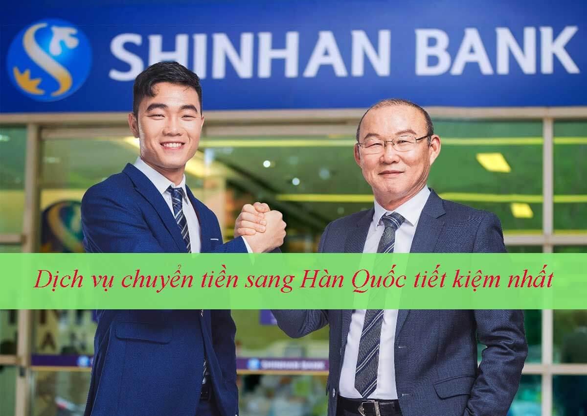 Dịch vụ chuyển tiền sang Hàn Quốc tiết kiệm nhất bằng Shinhan Bank
