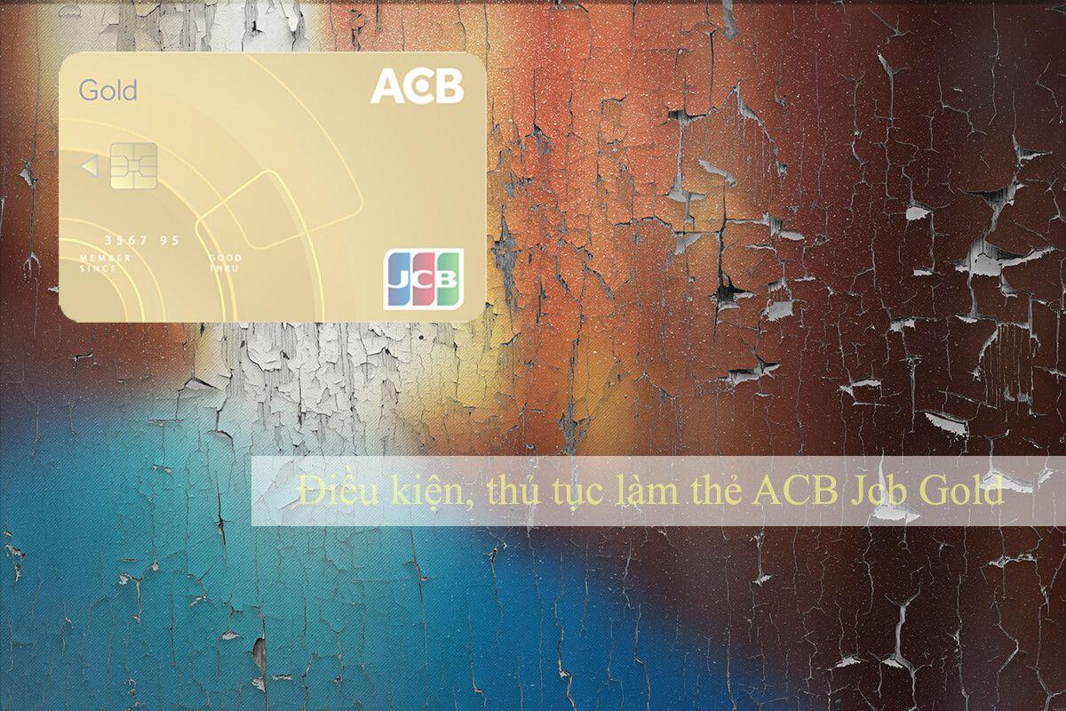 Điều kiện, thủ tục làm thẻ ACB Jcb Gold credit card