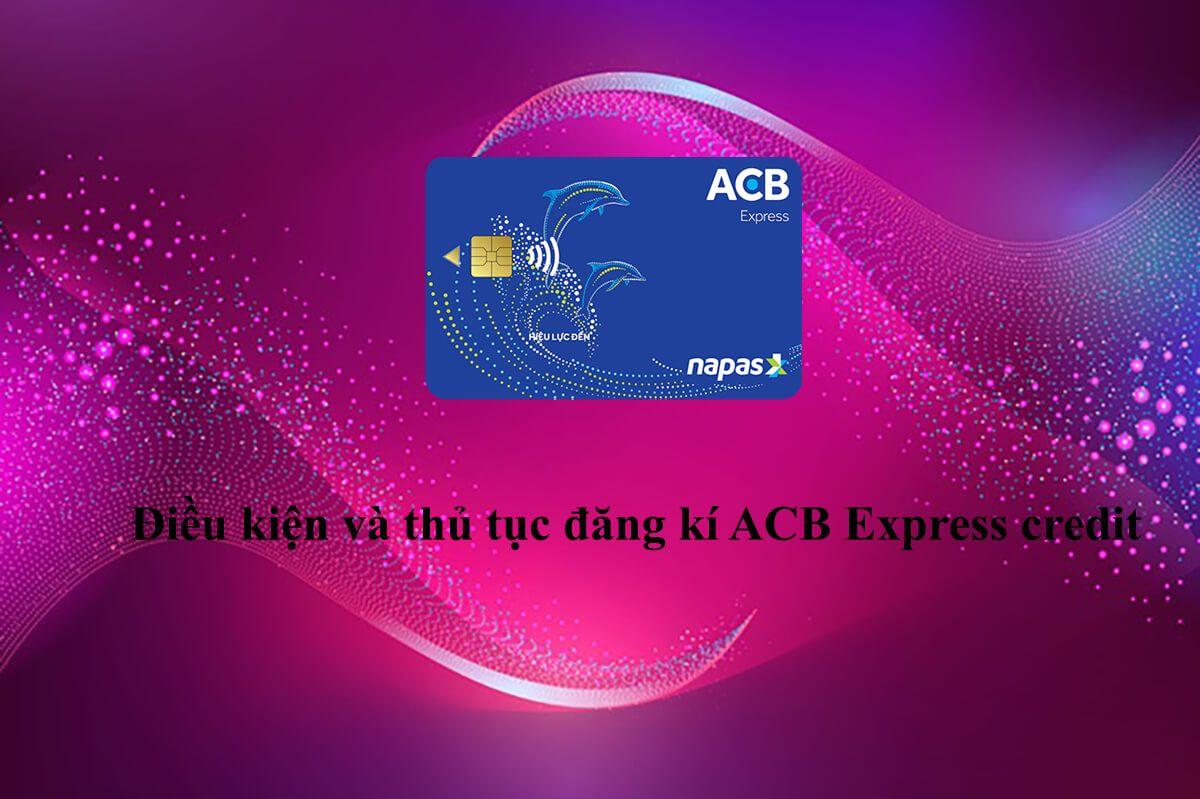 Điều kiện và thủ tục đăng kí ACB Express credit