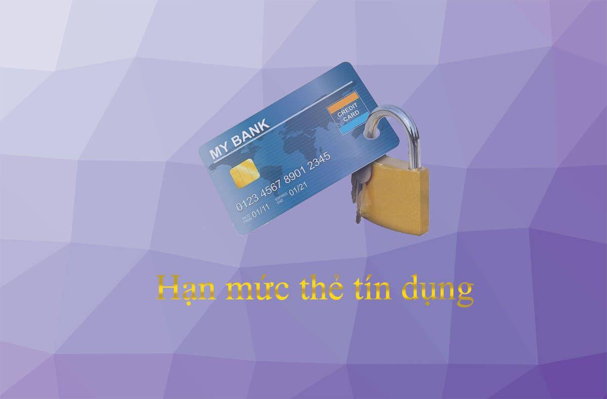 Hạn mức thẻ tín dụng là gì? Có thể rút tiền bao nhiêu % hạn mức?