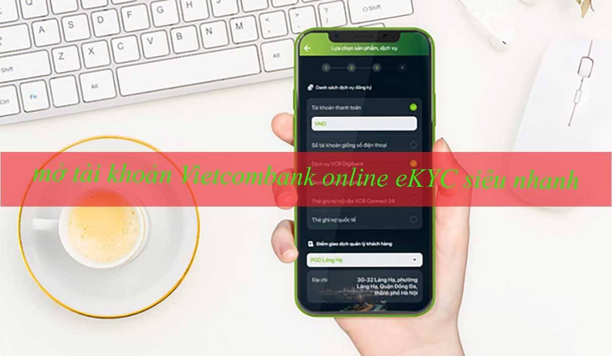 Hướng dẫn mở tài khoản Vietcombank online eKYC siêu nhanh