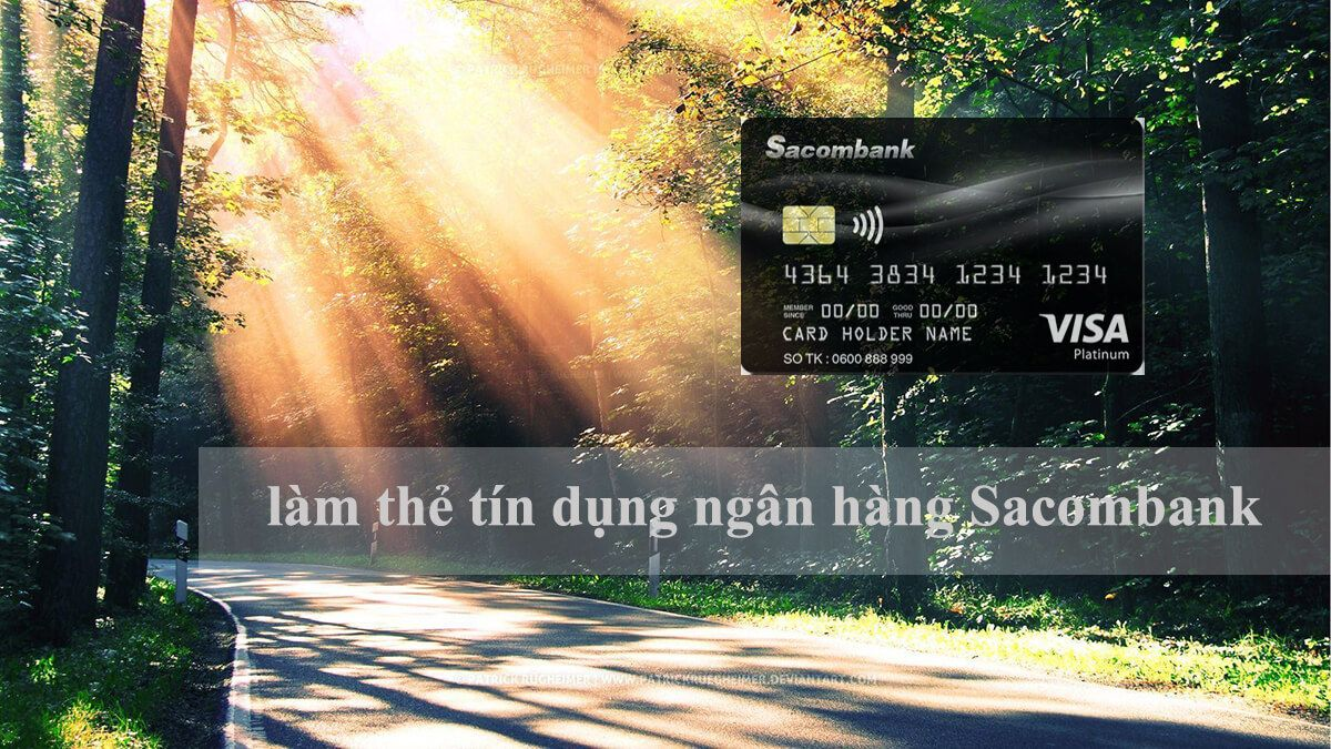 Hướng dẫn làm thẻ tín dụng tại ngân hàng Sacombank trực tuyến