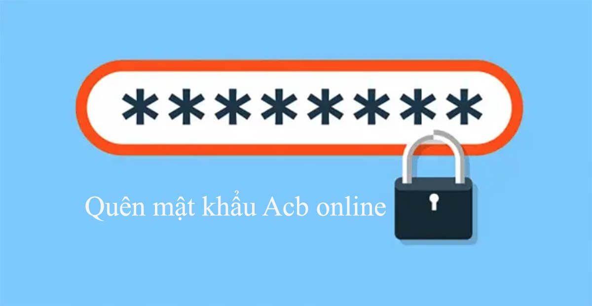 Quên mật khẩu Acb online và tải khoản đăng nhập thì làm như nào?