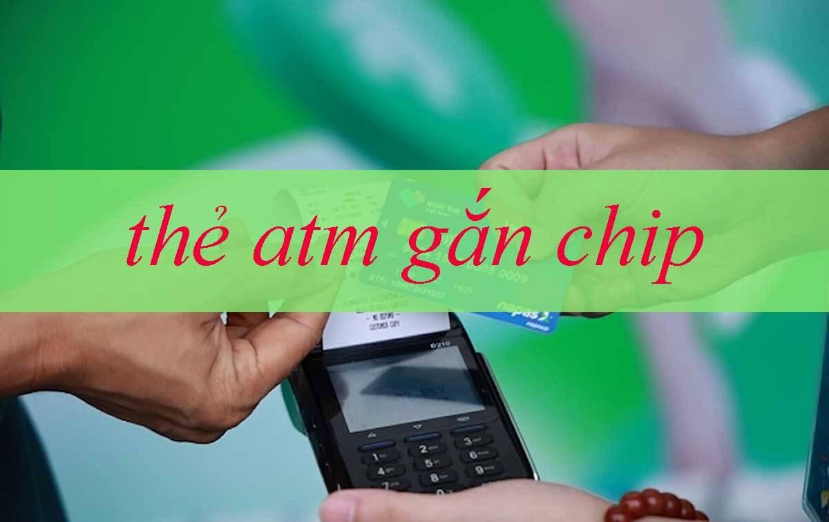 Thẻ chip atm có tác dụng gì? Vì sao nên sử dụng?