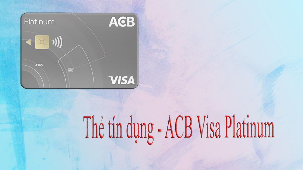 Thẻ tín dụng ACB Visa Platinum hạn mức trên 100 triệu
